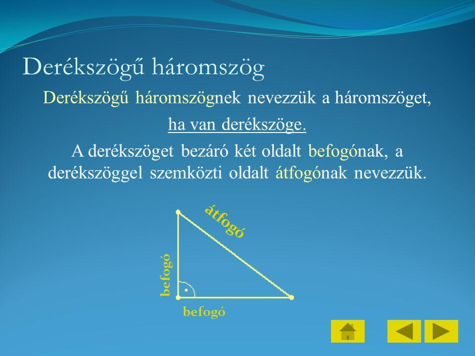 Derékszögű háromszög Derékszögű háromszögnek nevezzük a háromszöget, ha van derékszöge. A derékszöget bezáró két oldalt befogónak, a derékszöggel szem