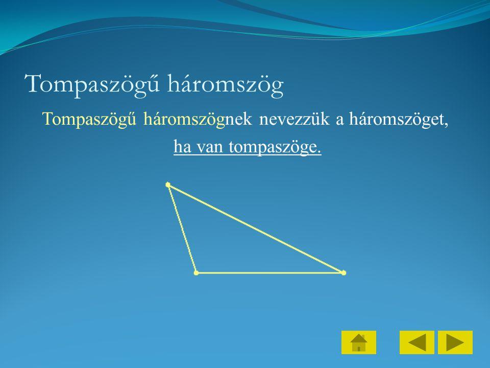 Tompaszögű háromszög Tompaszögű háromszögnek nevezzük a háromszöget, ha van tompaszöge.