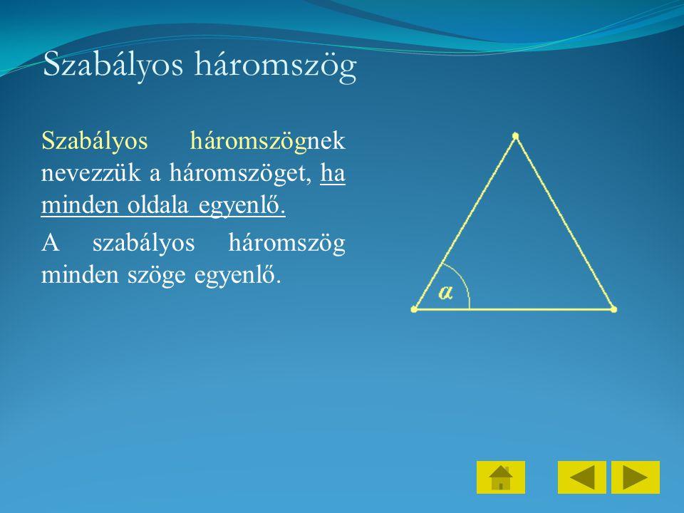 Szabályos háromszög Szabályos háromszögnek nevezzük a háromszöget, ha minden oldala egyenlő. A szabályos háromszög minden szöge egyenlő.