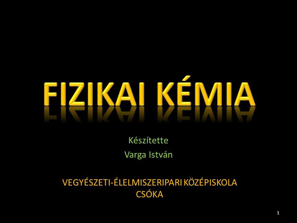 Készítette Varga István 1 VEGYÉSZETI-ÉLELMISZERIPARI KÖZÉPISKOLA CSÓKA