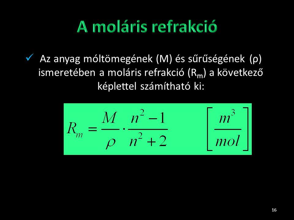 16 Az anyag móltömegének (M) és sűrűségének (ρ) ismeretében a moláris refrakció (R m ) a következő képlettel számítható ki:
