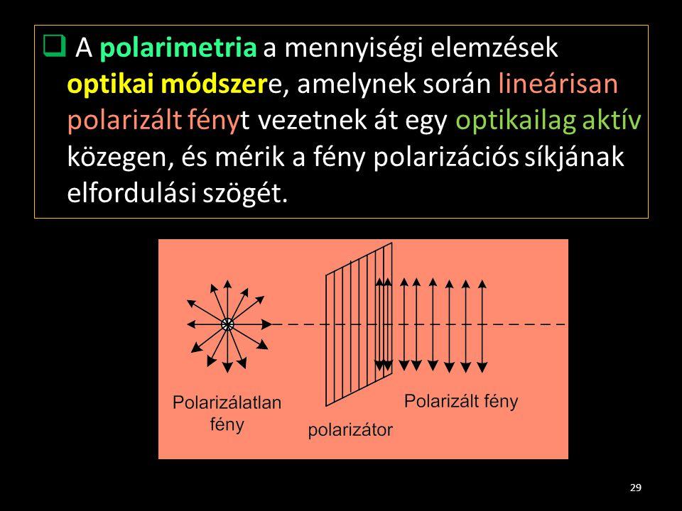  A polarimetria a mennyiségi elemzések optikai módszere, amelynek során lineárisan polarizált fényt vezetnek át egy optikailag aktív közegen, és méri