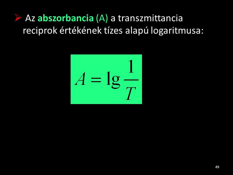  Az abszorbancia (A) a transzmittancia reciprok értékének tízes alapú logaritmusa: 49