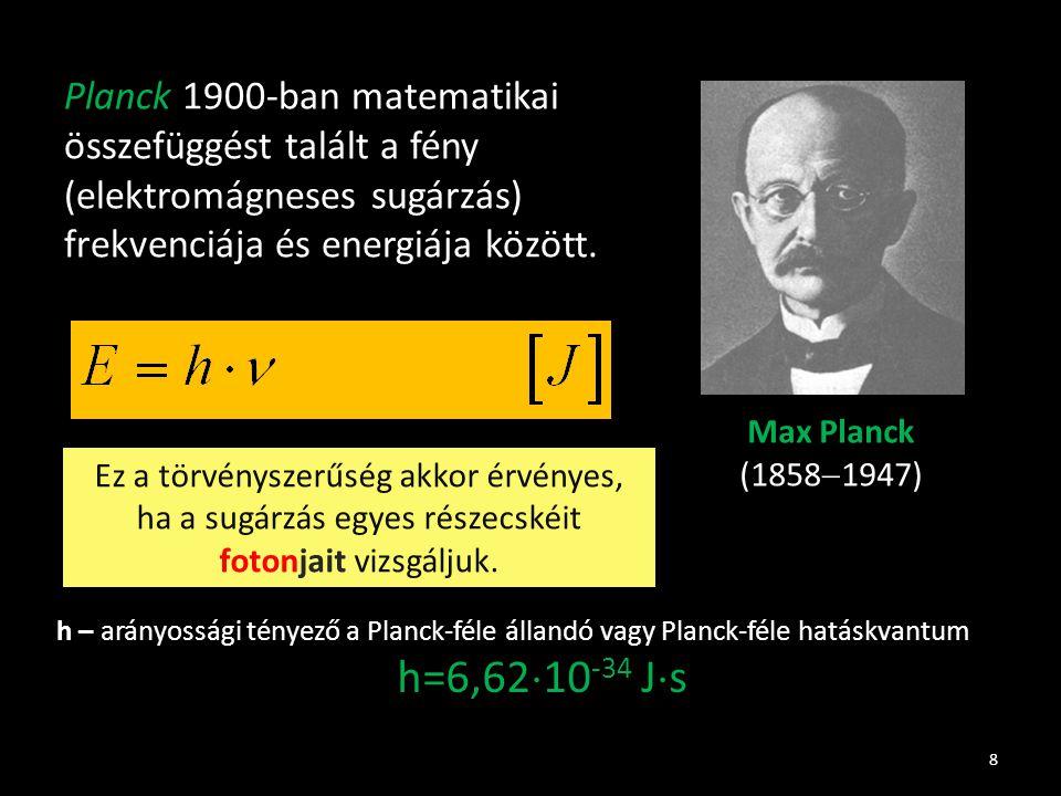 Planck 1900-ban matematikai összefüggést talált a fény (elektromágneses sugárzás) frekvenciája és energiája között. Max Planck (1858  1947) 8 Ez a tö