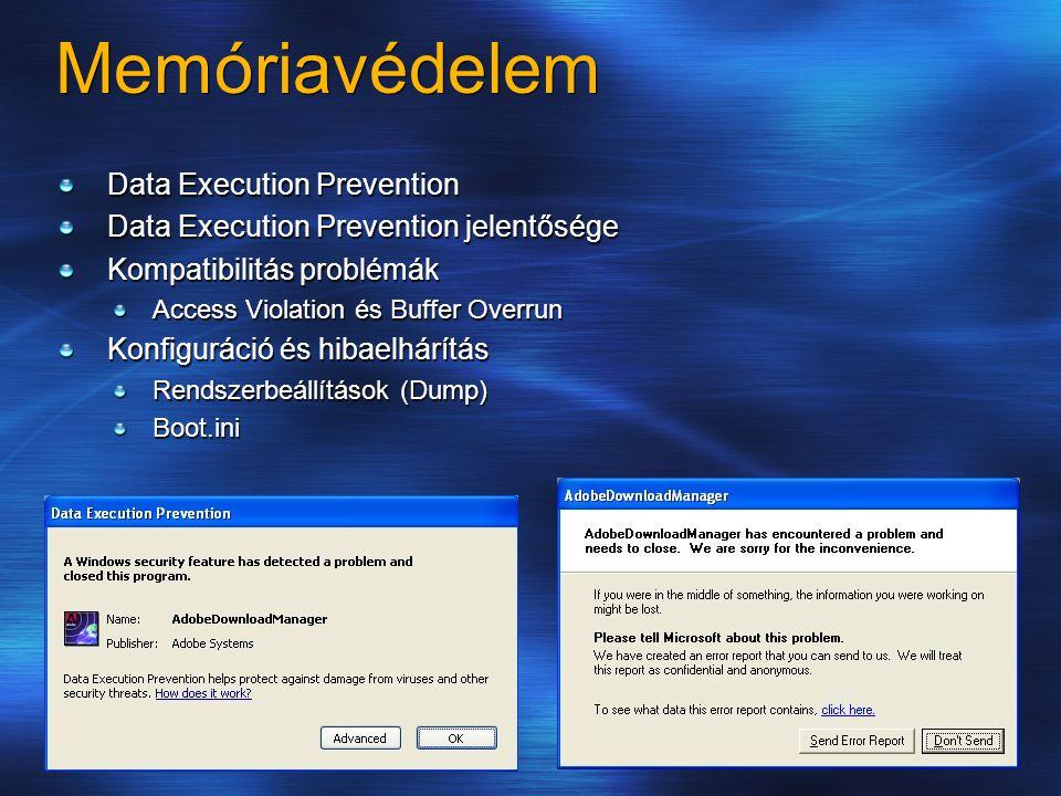 Memóriavédelem Data Execution Prevention Data Execution Prevention jelentősége Kompatibilitás problémák Access Violation és Buffer Overrun Konfiguráció és hibaelhárítás Rendszerbeállítások (Dump) Boot.ini