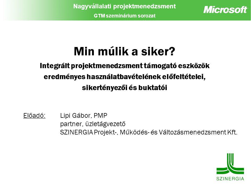 Nagyvállalati projektmenedzsment GTM szeminárium sorozat Min múlik a siker? Integrált projektmenedzsment támogató eszközök eredményes használatbavétel
