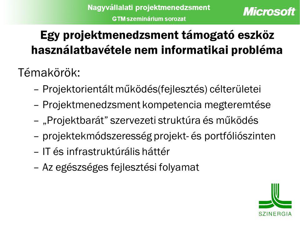 Nagyvállalati projektmenedzsment GTM szeminárium sorozat Egy projektmenedzsment támogató eszköz használatbavétele nem informatikai probléma Témakörök:
