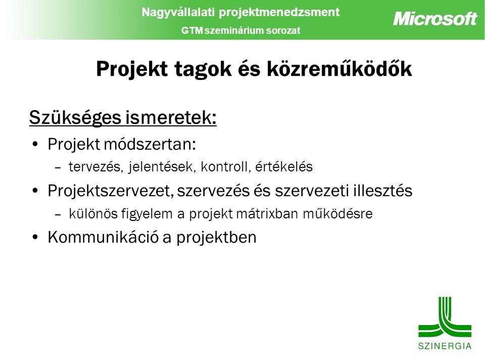 Nagyvállalati projektmenedzsment GTM szeminárium sorozat Projekt tagok és közreműködők Szükséges ismeretek: Projekt módszertan: –tervezés, jelentések,