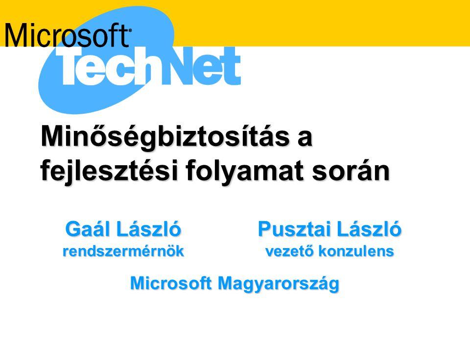 Minőségbiztosítás a fejlesztési folyamat során Pusztai László vezető konzulens Gaál László rendszermérnök Microsoft Magyarország