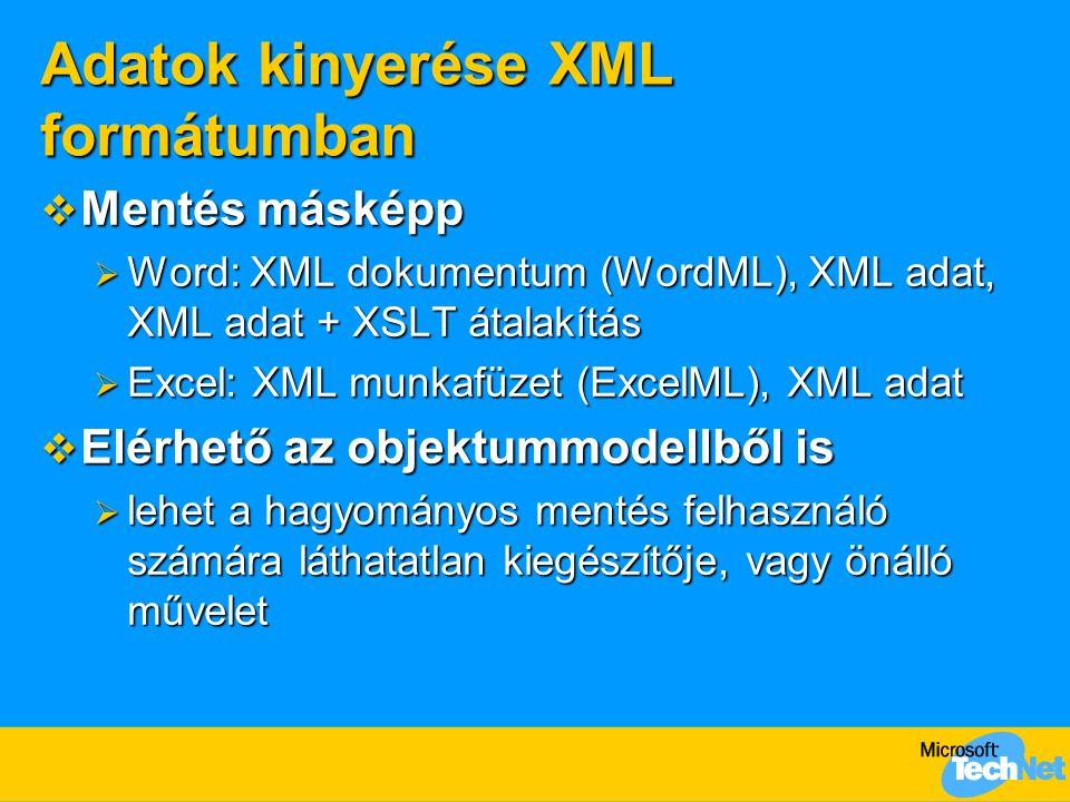 Adatok kinyerése XML formátumban  Mentés másképp  Word: XML dokumentum (WordML), XML adat, XML adat + XSLT átalakítás  Excel: XML munkafüzet (ExcelML), XML adat  Elérhető az objektummodellből is  lehet a hagyományos mentés felhasználó számára láthatatlan kiegészítője, vagy önálló művelet