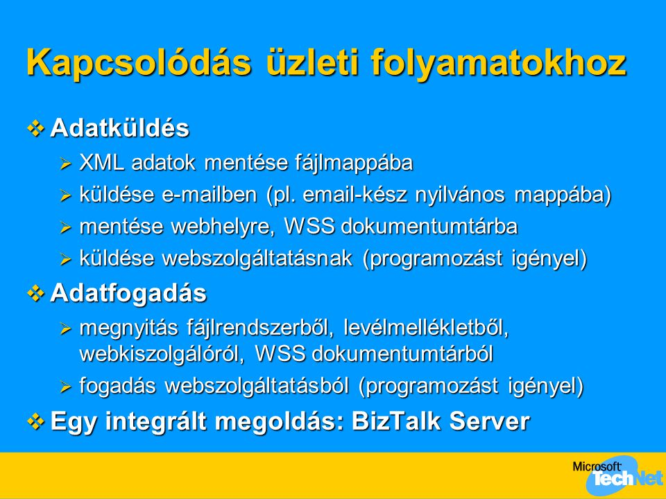 Kapcsolódás üzleti folyamatokhoz  Adatküldés  XML adatok mentése fájlmappába  küldése e-mailben (pl. email-kész nyilvános mappába)  mentése webhel