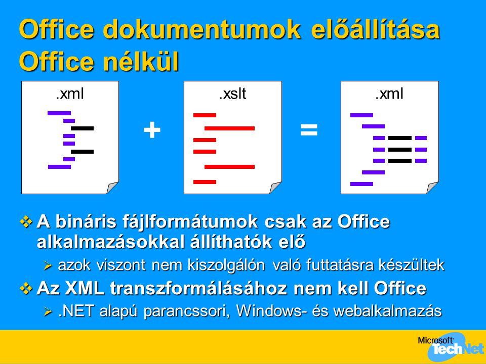 Office dokumentumok előállítása Office nélkül  A bináris fájlformátumok csak az Office alkalmazásokkal állíthatók elő  azok viszont nem kiszolgálón való futtatásra készültek  Az XML transzformálásához nem kell Office .NET alapú parancssori, Windows- és webalkalmazás.xml +.xslt =.xml