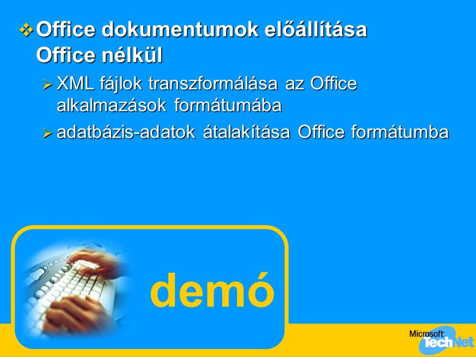 demó  Office dokumentumok előállítása Office nélkül  XML fájlok transzformálása az Office alkalmazások formátumába  adatbázis-adatok átalakítása Office formátumba