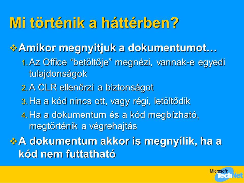 """Mi történik a háttérben?  Amikor megnyitjuk a dokumentumot… 1. Az Office """"betöltője"""" megnézi, vannak-e egyedi tulajdonságok 2. A CLR ellenőrzi a bizt"""