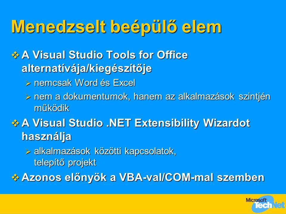 Menedzselt beépülő elem  A Visual Studio Tools for Office alternatívája/kiegészítője  nemcsak Word és Excel  nem a dokumentumok, hanem az alkalmazások szintjén működik  A Visual Studio.NET Extensibility Wizardot használja  alkalmazások közötti kapcsolatok, telepítő projekt  Azonos előnyök a VBA-val/COM-mal szemben
