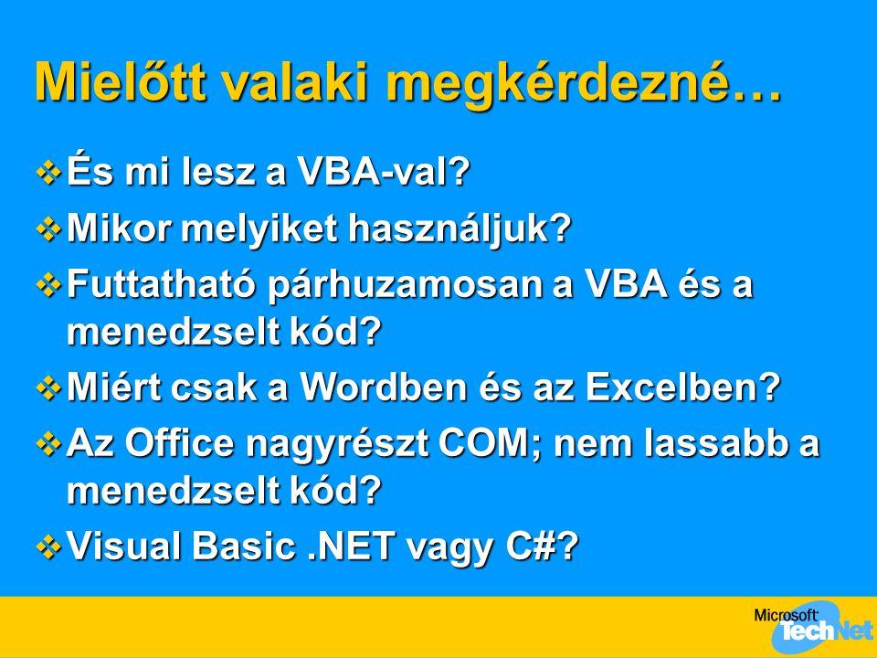 Mielőtt valaki megkérdezné…  És mi lesz a VBA-val?  Mikor melyiket használjuk?  Futtatható párhuzamosan a VBA és a menedzselt kód?  Miért csak a W