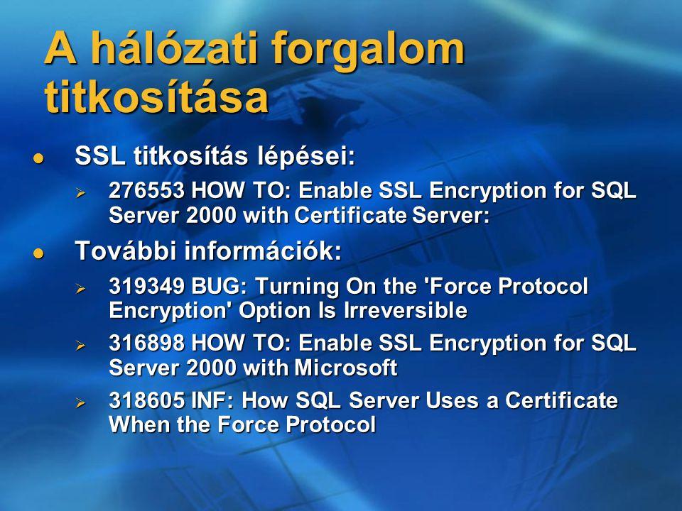 A hálózati forgalom titkosítása SSL titkosítás lépései: SSL titkosítás lépései:  276553 HOW TO: Enable SSL Encryption for SQL Server 2000 with Certif