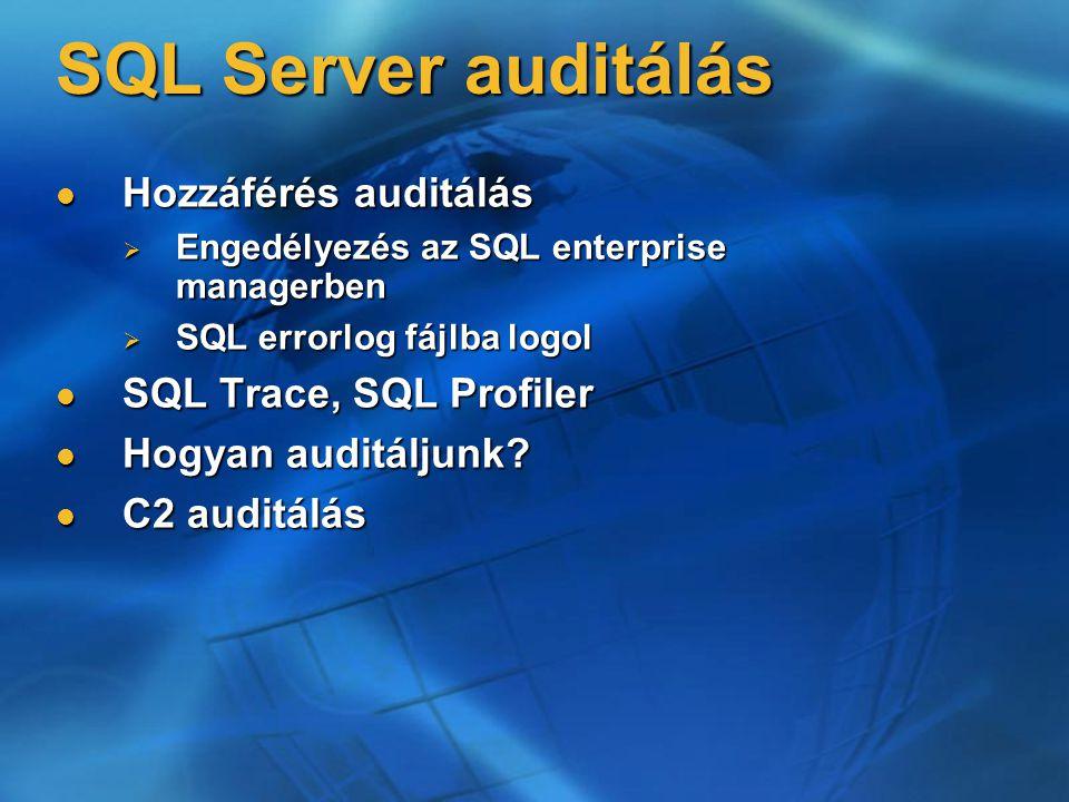SQL Server auditálás Hozzáférés auditálás Hozzáférés auditálás  Engedélyezés az SQL enterprise managerben  SQL errorlog fájlba logol SQL Trace, SQL