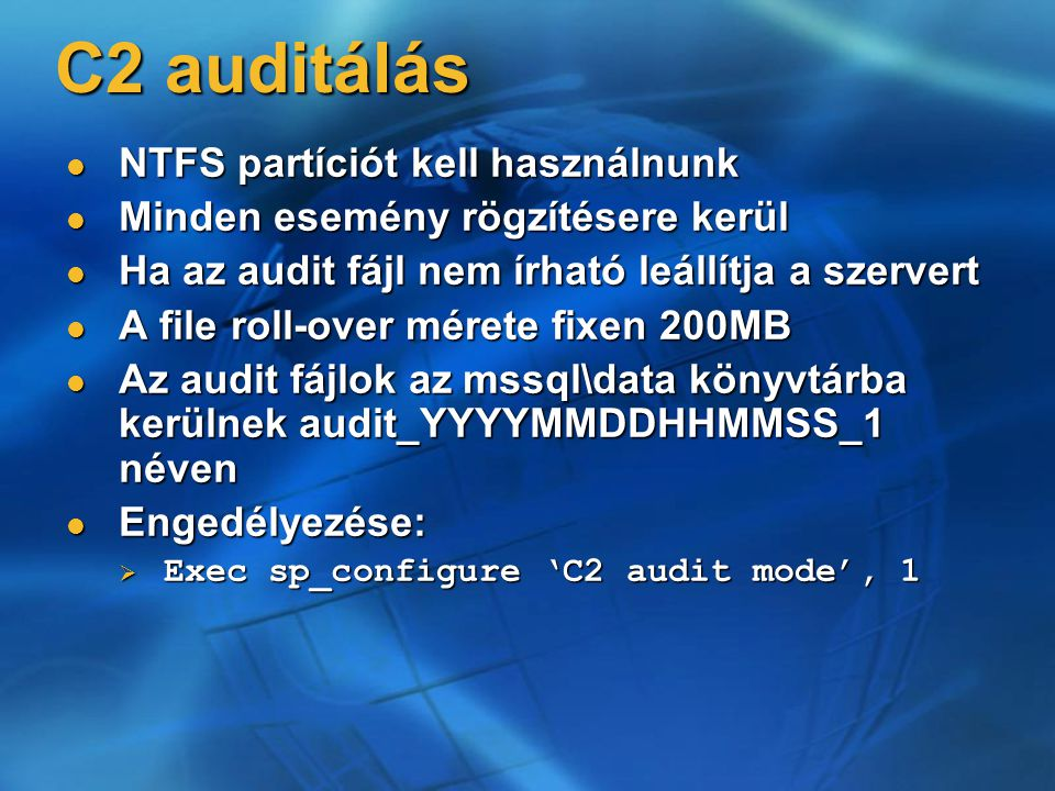 C2 auditálás NTFS partíciót kell használnunk NTFS partíciót kell használnunk Minden esemény rögzítésere kerül Minden esemény rögzítésere kerül Ha az a
