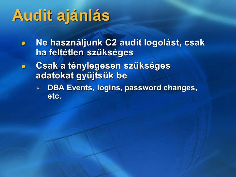 Audit ajánlás Ne használjunk C2 audit logolást, csak ha feltétlen szükséges Ne használjunk C2 audit logolást, csak ha feltétlen szükséges Csak a tényl