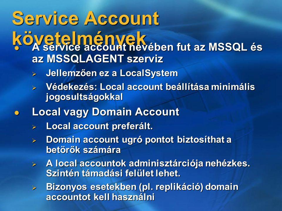 Service Account követelmények A service account nevében fut az MSSQL és az MSSQLAGENT szerviz A service account nevében fut az MSSQL és az MSSQLAGENT
