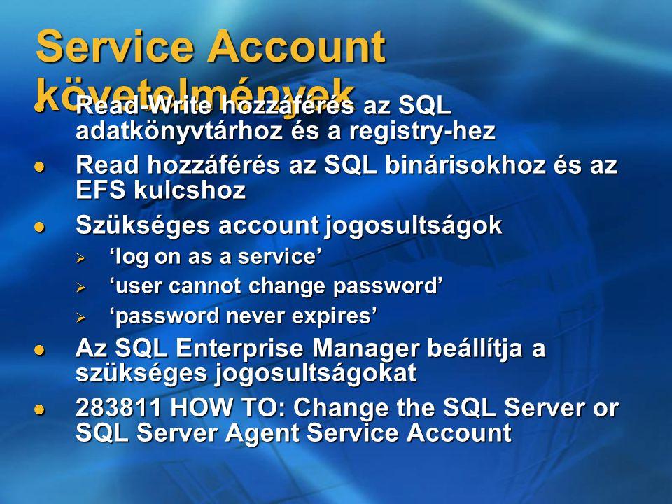 Service Account követelmények Read-Write hozzáférés az SQL adatkönyvtárhoz és a registry-hez Read-Write hozzáférés az SQL adatkönyvtárhoz és a registr