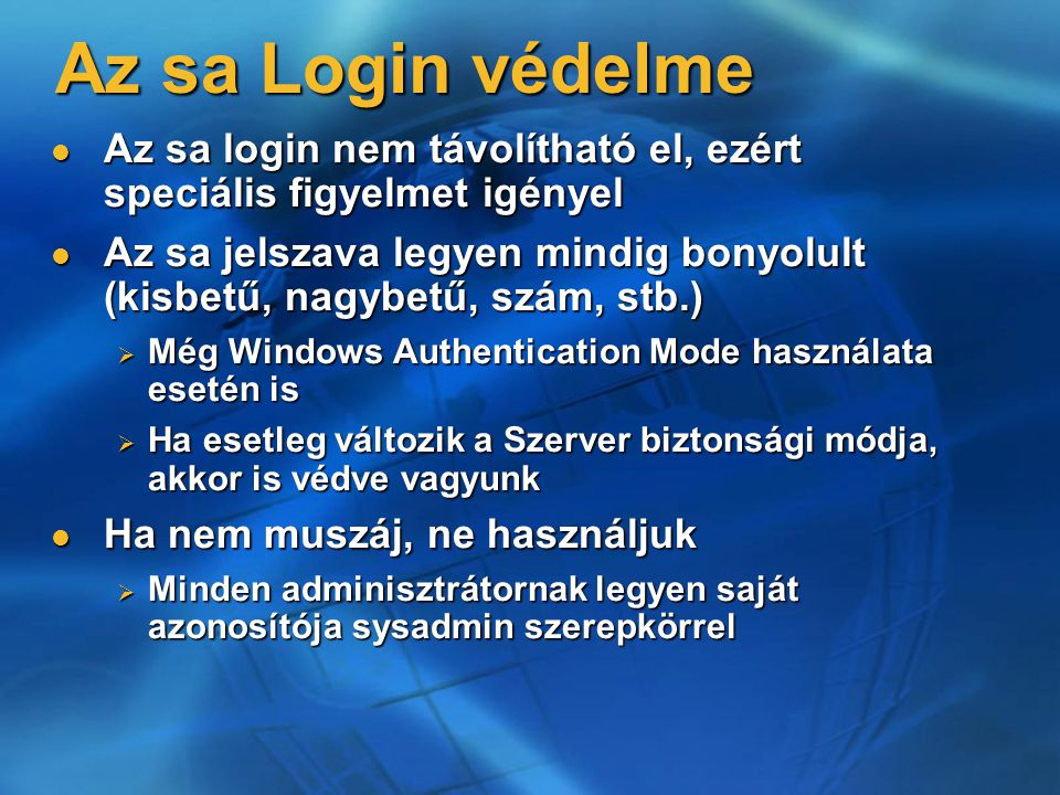 Az sa Login védelme Az sa login nem távolítható el, ezért speciális figyelmet igényel Az sa login nem távolítható el, ezért speciális figyelmet igénye