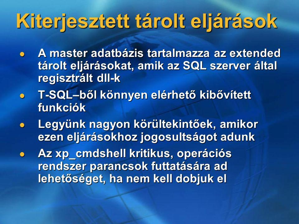 Kiterjesztett tárolt eljárások A master adatbázis tartalmazza az extended tárolt eljárásokat, amik az SQL szerver által regisztrált dll-k A master ada