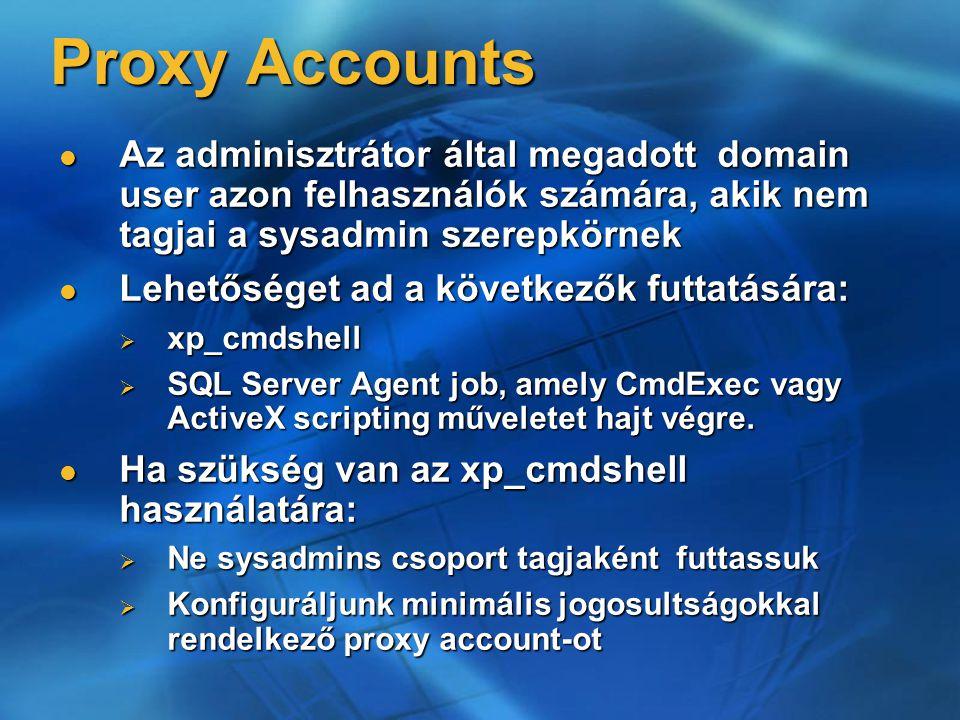 Proxy Accounts Az adminisztrátor által megadott domain user azon felhasználók számára, akik nem tagjai a sysadmin szerepkörnek Az adminisztrátor által