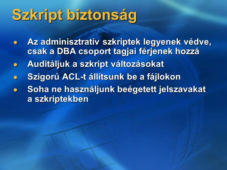 Szkript biztonság Az adminisztratív szkriptek legyenek védve, csak a DBA csoport tagjai férjenek hozzá Az adminisztratív szkriptek legyenek védve, csa
