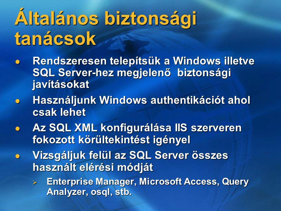 Általános biztonsági tanácsok Rendszeresen telepítsük a Windows illetve SQL Server-hez megjelenő biztonsági javításokat Rendszeresen telepítsük a Wind