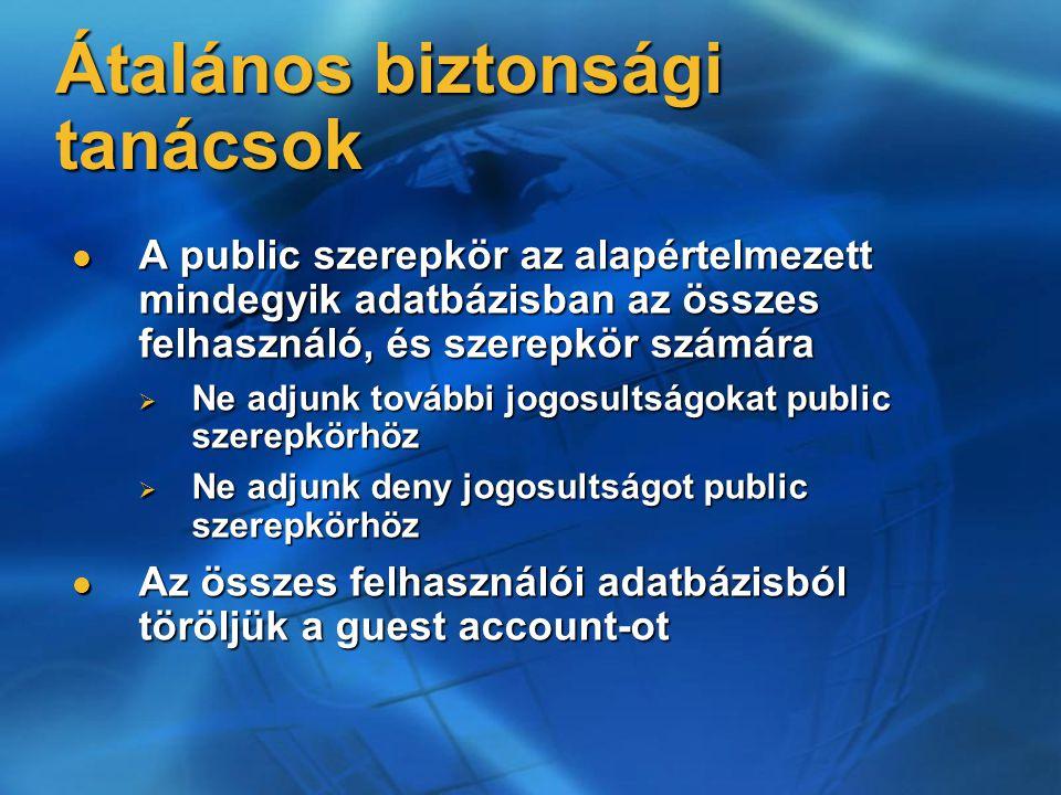 Átalános biztonsági tanácsok A public szerepkör az alapértelmezett mindegyik adatbázisban az összes felhasználó, és szerepkör számára A public szerepk