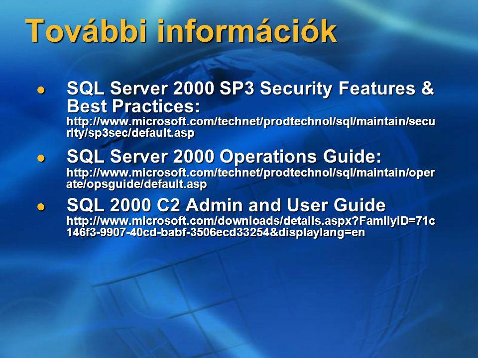 További információk SQL Server 2000 SP3 Security Features & Best Practices: http://www.microsoft.com/technet/prodtechnol/sql/maintain/secu rity/sp3sec