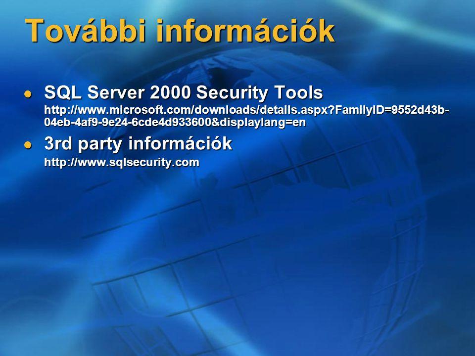 További információk SQL Server 2000 Security Tools http://www.microsoft.com/downloads/details.aspx?FamilyID=9552d43b- 04eb-4af9-9e24-6cde4d933600&disp