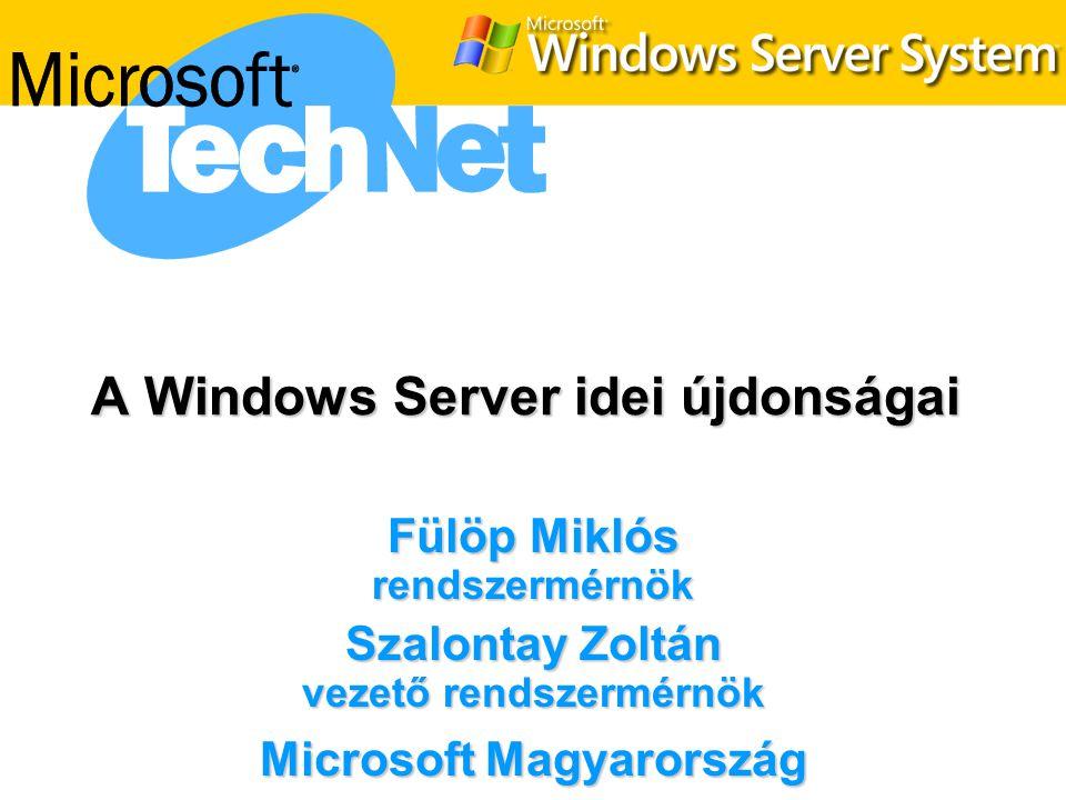 A Windows Server idei újdonságai Fülöp Miklós rendszermérnök Szalontay Zoltán vezető rendszermérnök Microsoft Magyarország