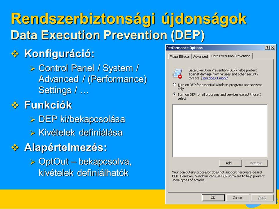 Rendszerbiztonsági újdonságok Data Execution Prevention (DEP)  Konfiguráció:  Control Panel / System / Advanced / (Performance) Settings / …  Funkc