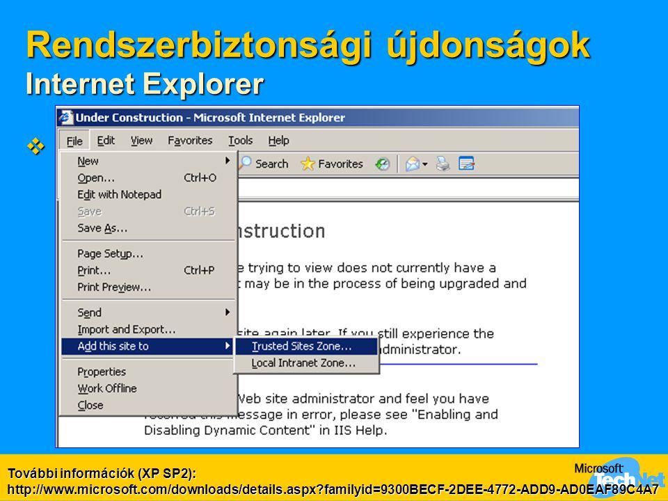  Minden Internet Explorer-újítás a Windows XP SP2-ből:  Információs sáv, új dialógusok  Pop-up blocker  Bővítmények (ActiveX) kezelése és korlátoz