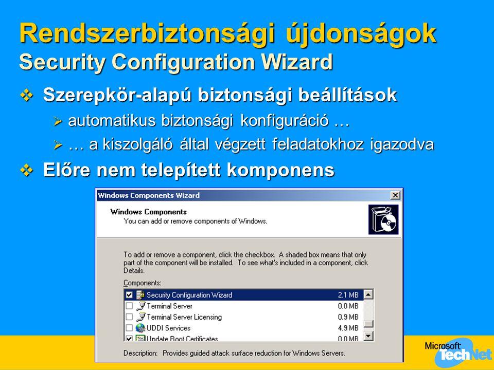 Rendszerbiztonsági újdonságok Security Configuration Wizard  Szerepkör-alapú biztonsági beállítások  automatikus biztonsági konfiguráció …  … a kis