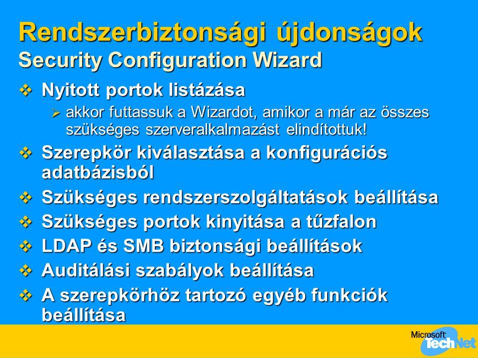 Rendszerbiztonsági újdonságok Security Configuration Wizard  Nyitott portok listázása  akkor futtassuk a Wizardot, amikor a már az összes szükséges