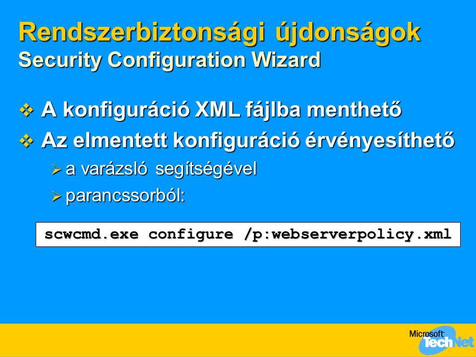 Rendszerbiztonsági újdonságok Security Configuration Wizard  A konfiguráció XML fájlba menthető  Az elmentett konfiguráció érvényesíthető  a varázs