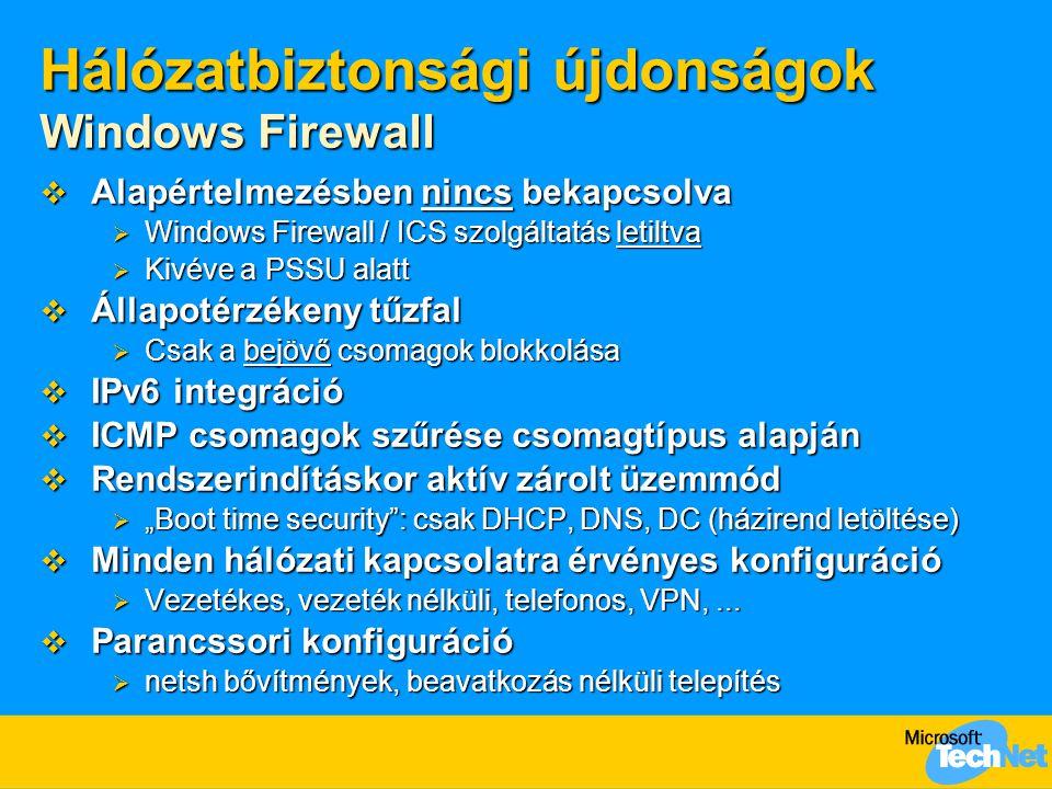 Hálózatbiztonsági újdonságok Windows Firewall  Alapértelmezésben nincs bekapcsolva  Windows Firewall / ICS szolgáltatás letiltva  Kivéve a PSSU ala