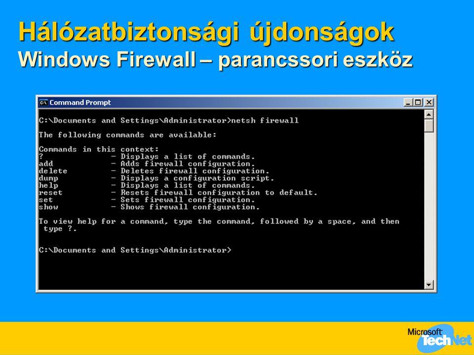 Hálózatbiztonsági újdonságok Windows Firewall – parancssori eszköz