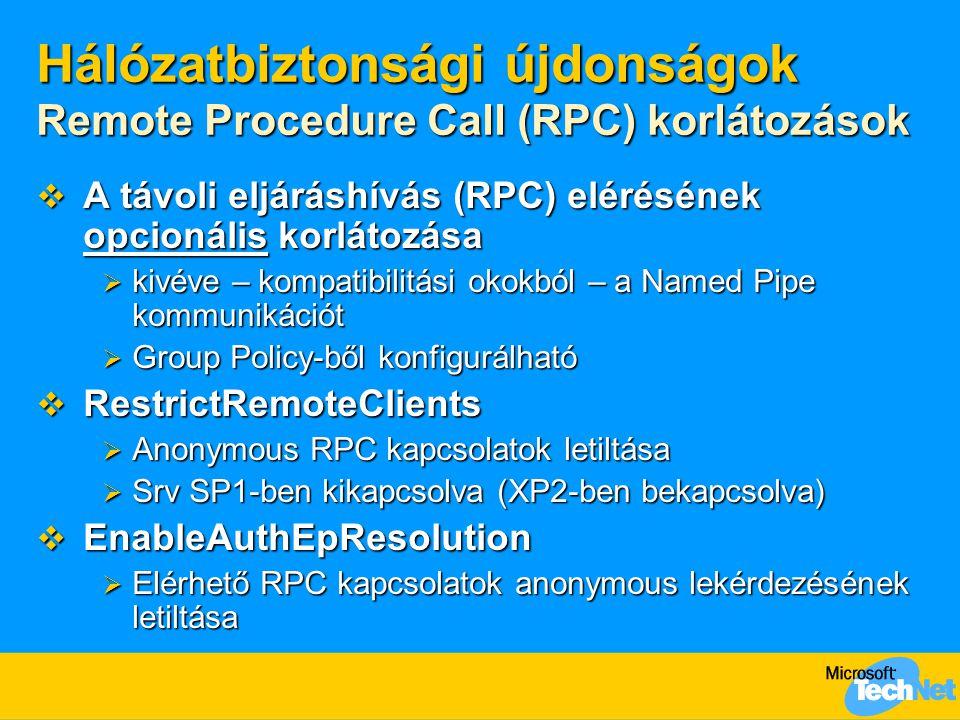 Hálózatbiztonsági újdonságok Remote Procedure Call (RPC) korlátozások  A távoli eljáráshívás (RPC) elérésének opcionális korlátozása  kivéve – kompa