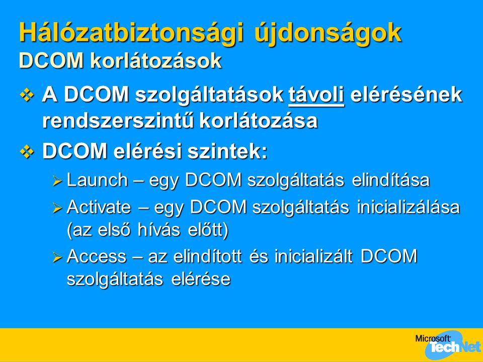 Hálózatbiztonsági újdonságok DCOM korlátozások  A DCOM szolgáltatások távoli elérésének rendszerszintű korlátozása  DCOM elérési szintek:  Launch –