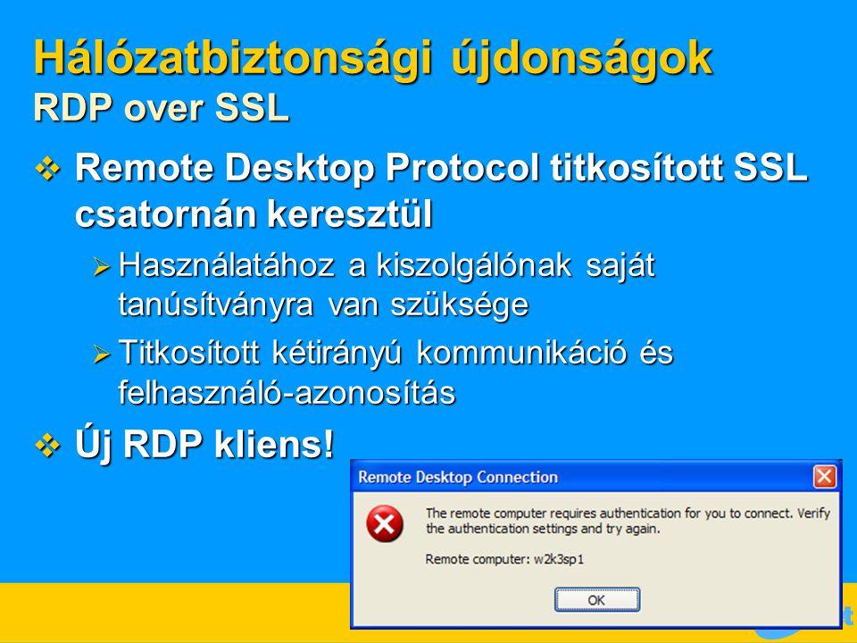 Hálózatbiztonsági újdonságok RDP over SSL  Remote Desktop Protocol titkosított SSL csatornán keresztül  Használatához a kiszolgálónak saját tanúsítv