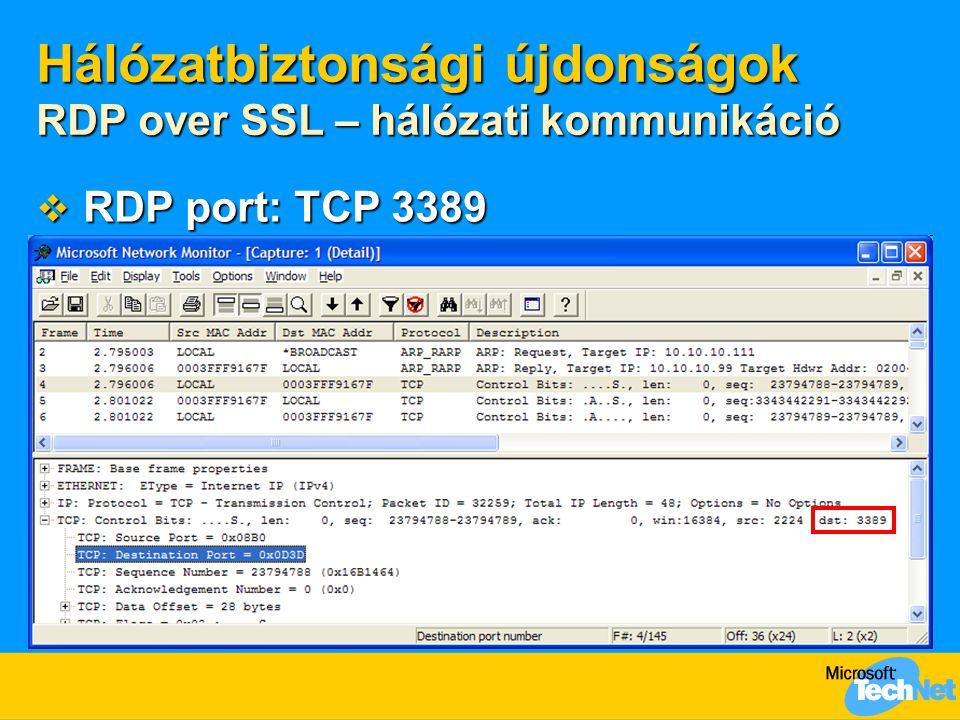 RDP port: TCP 3389  Általános téveszmék  Terminal Server Web Services Client: NEM TCP 80  TCP 3389!  RDP over SSL: NEM TCP 443  TCP 3389! Hálóz