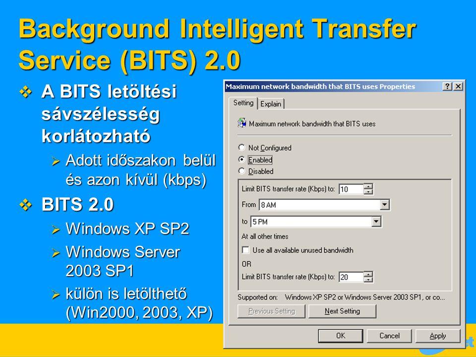 Background Intelligent Transfer Service (BITS) 2.0  A BITS letöltési sávszélesség korlátozható  Adott időszakon belül és azon kívül (kbps)  BITS 2.