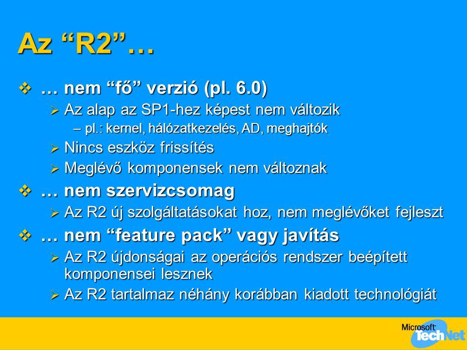 """Az """"R2""""…  … nem """"fő"""" verzió (pl. 6.0)  Az alap az SP1-hez képest nem változik –pl.: kernel, hálózatkezelés, AD, meghajtók  Nincs eszköz frissítés """