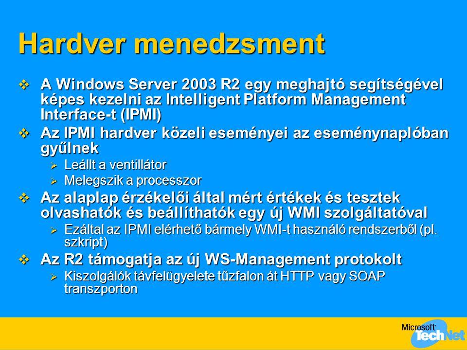 Hardver menedzsment  A Windows Server 2003 R2 egy meghajtó segítségével képes kezelni az Intelligent Platform Management Interface-t (IPMI)  Az IPMI