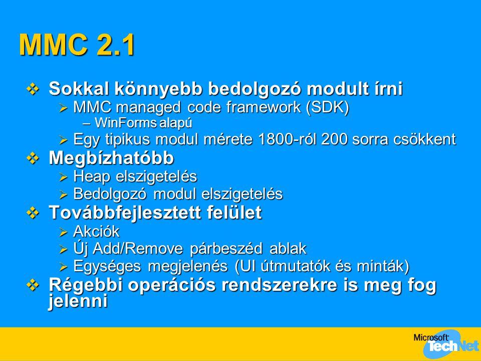 MMC 2.1  Sokkal könnyebb bedolgozó modult írni  MMC managed code framework (SDK) –WinForms alapú  Egy tipikus modul mérete 1800-ról 200 sorra csökk